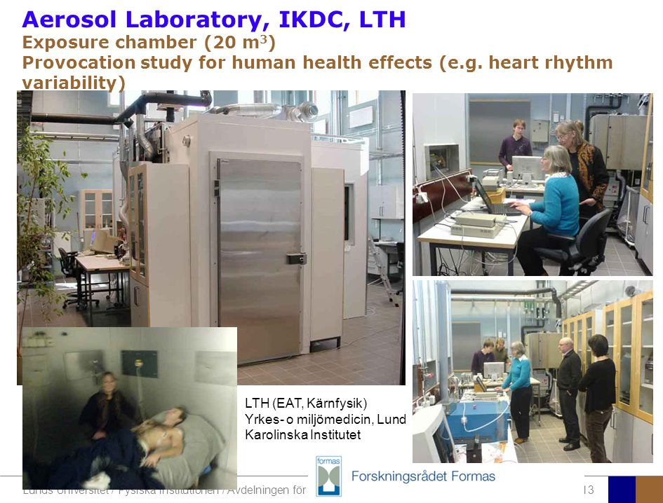 Aerosol Laboratory, IKDC, LTH Exposure chamber (20 m3) Provocation study for human health effects (e.g. heart rhythm variability)