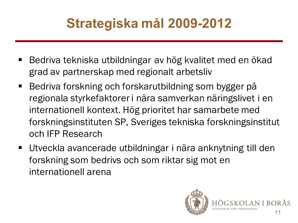 Strategiska mål 2009-2012 Bedriva tekniska utbildningar av hög kvalitet med en ökad grad av partnerskap med regionalt arbetsliv.