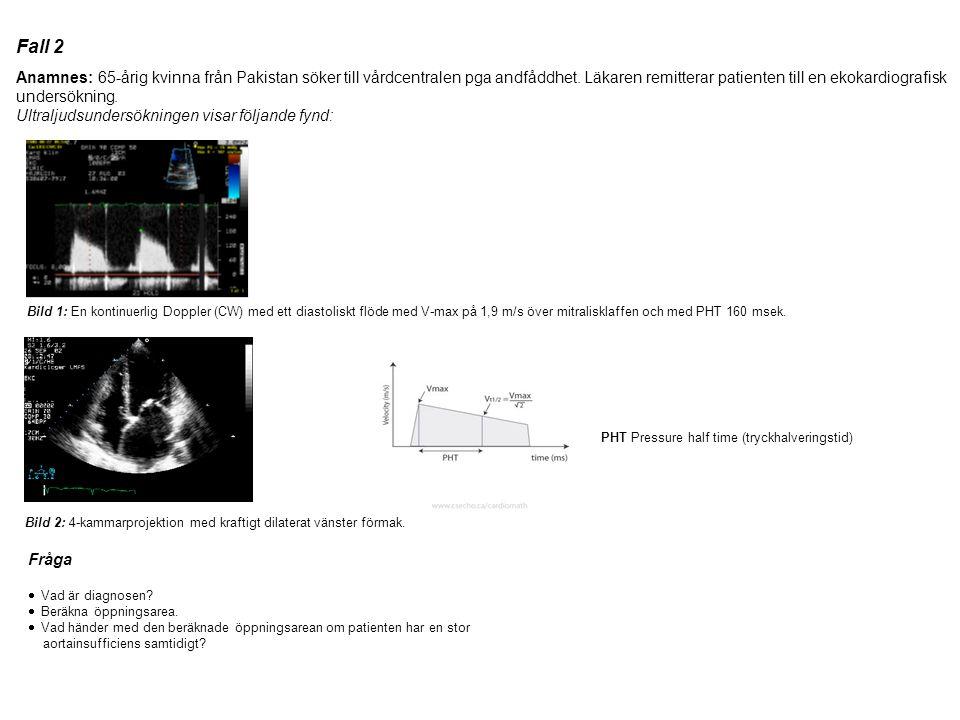 Fall 2 Anamnes: 65-årig kvinna från Pakistan söker till vårdcentralen pga andfåddhet. Läkaren remitterar patienten till en ekokardiografisk.