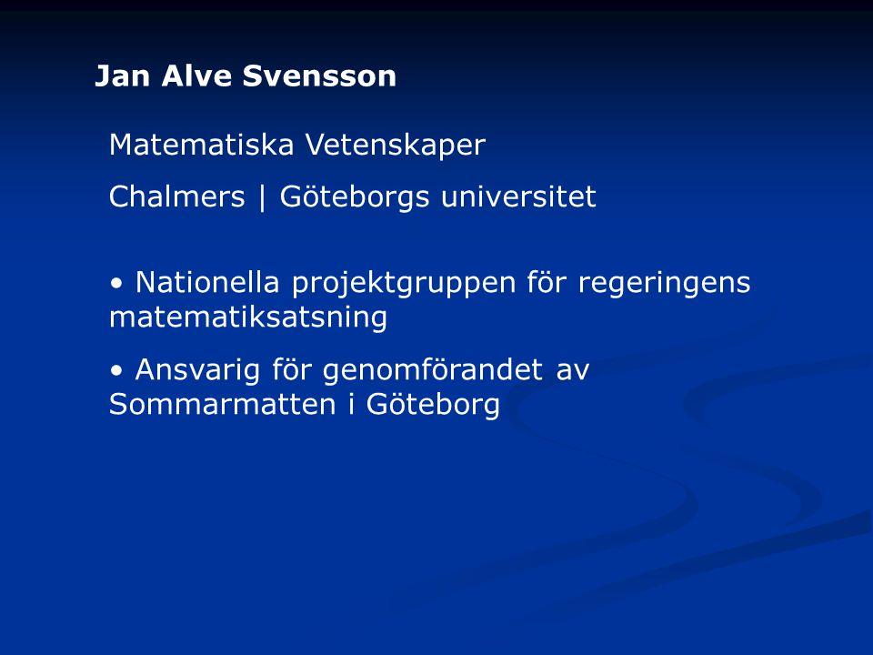 Jan Alve Svensson Matematiska Vetenskaper. Chalmers | Göteborgs universitet. Nationella projektgruppen för regeringens matematiksatsning.