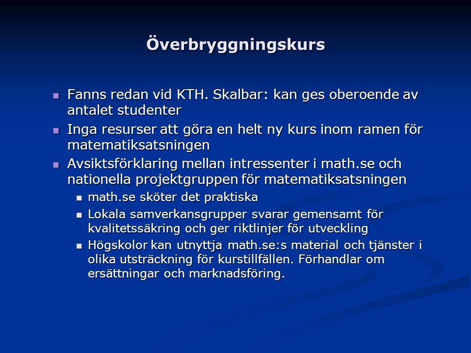 Överbryggningskurs Fanns redan vid KTH. Skalbar: kan ges oberoende av antalet studenter.