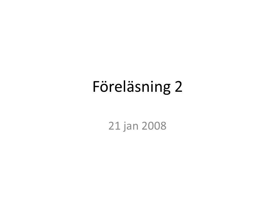 Föreläsning 2 21 jan 2008