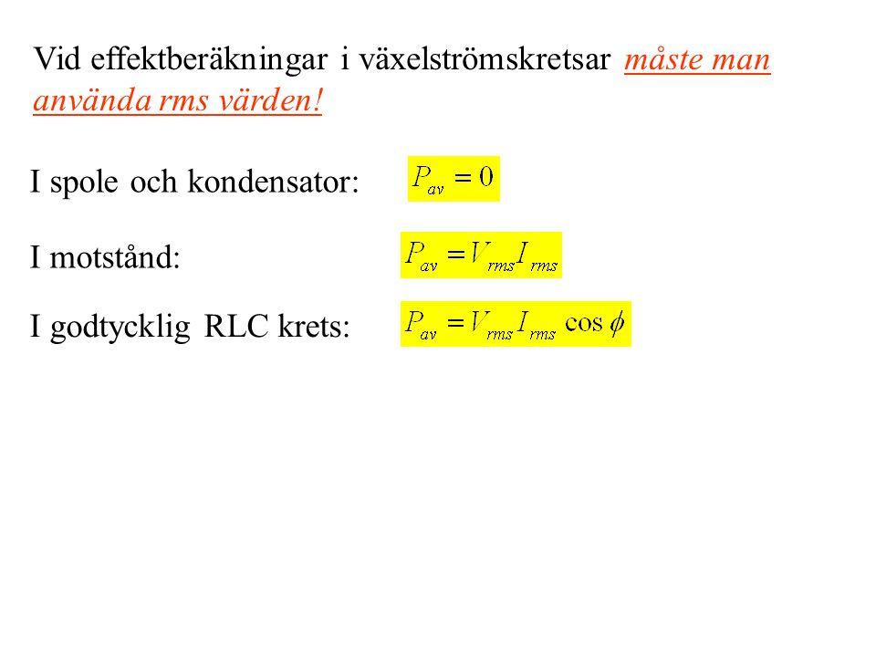 Vid effektberäkningar i växelströmskretsar måste man använda rms värden!