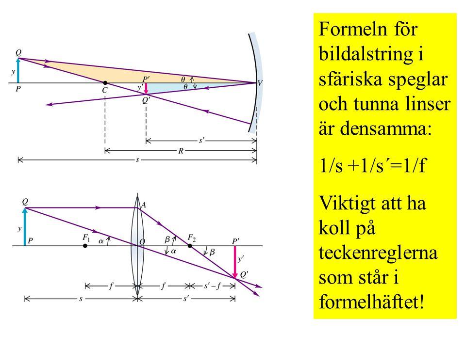 Formeln för bildalstring i sfäriska speglar och tunna linser är densamma:
