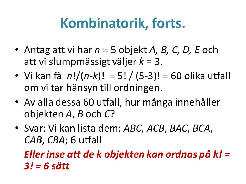 Kombinatorik, forts. Antag att vi har n = 5 objekt A, B, C, D, E och att vi slumpmässigt väljer k = 3.