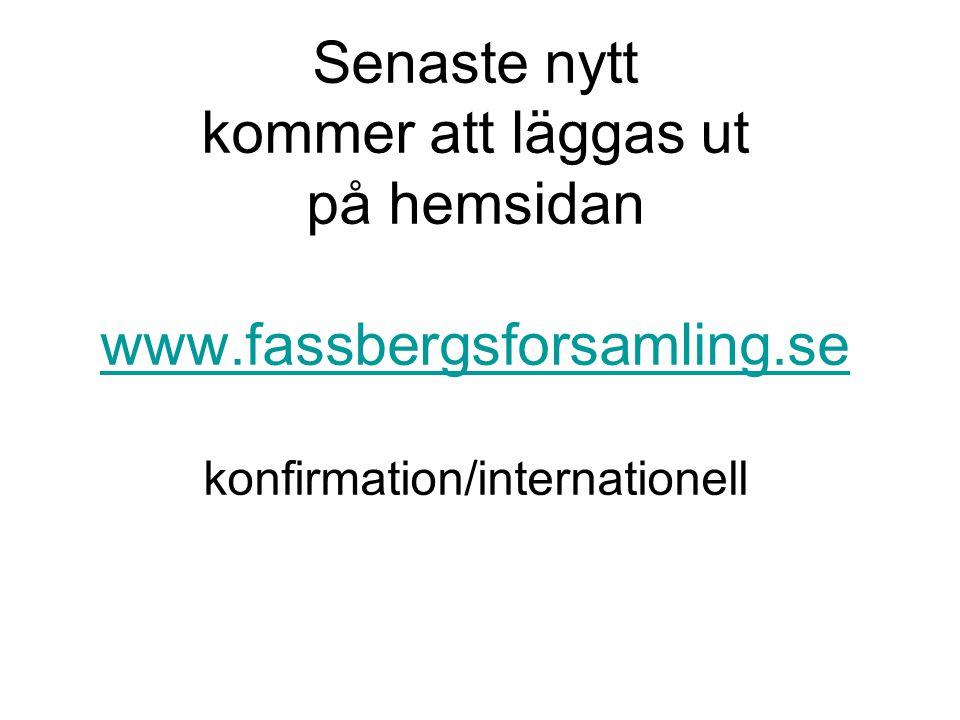 Senaste nytt kommer att läggas ut på hemsidan www. fassbergsforsamling