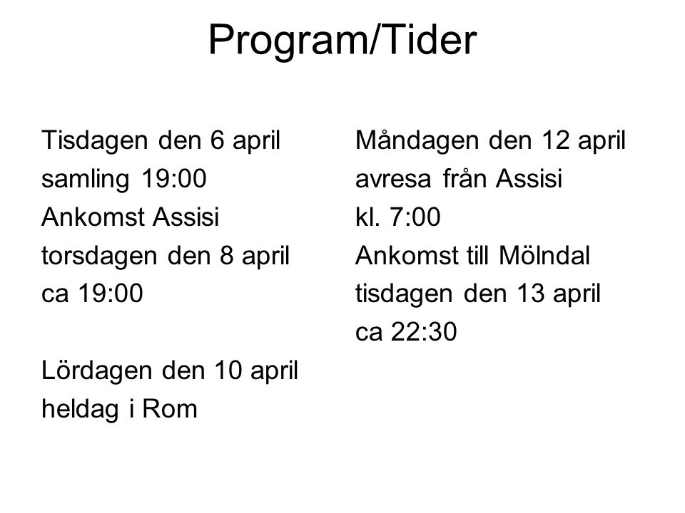 Program/Tider Tisdagen den 6 april samling 19:00 Ankomst Assisi torsdagen den 8 april ca 19:00 Lördagen den 10 april heldag i Rom