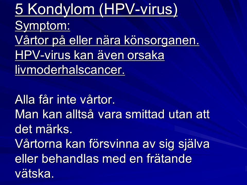 5 Kondylom (HPV-virus) Symptom: Vårtor på eller nära könsorganen