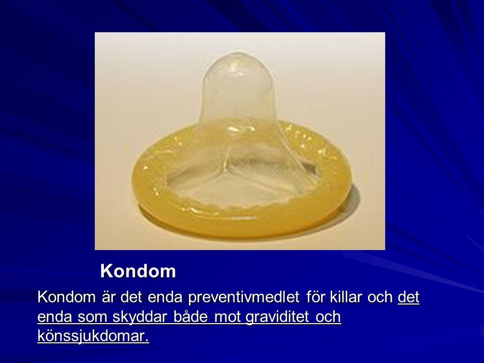 Kondom Kondom är det enda preventivmedlet för killar och det enda som skyddar både mot graviditet och könssjukdomar.