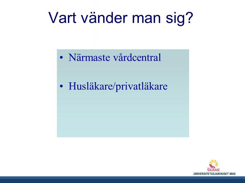 Vart vänder man sig Närmaste vårdcentral Husläkare/privatläkare