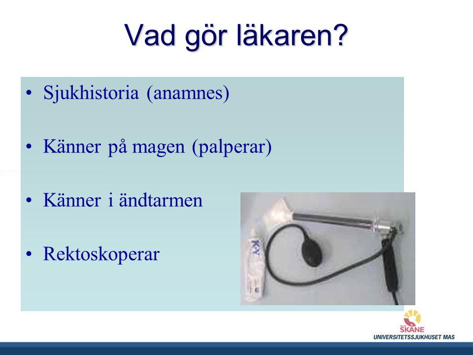 Vad gör läkaren Sjukhistoria (anamnes) Känner på magen (palperar)