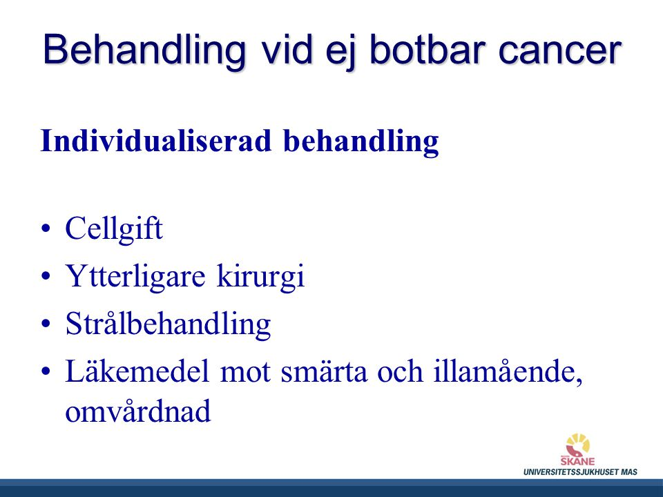 Behandling vid ej botbar cancer