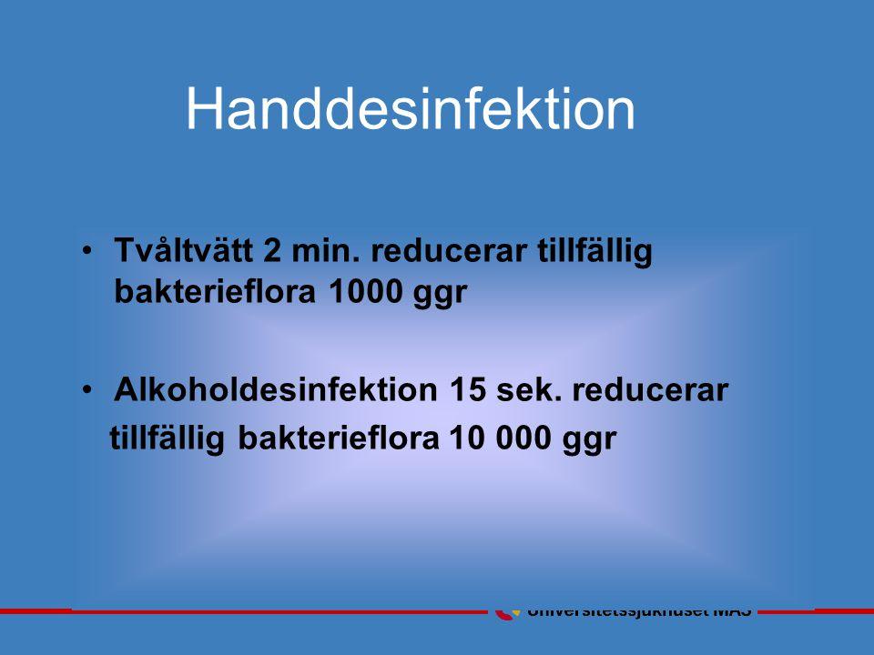 Handdesinfektion Tvåltvätt 2 min. reducerar tillfällig bakterieflora 1000 ggr. Alkoholdesinfektion 15 sek. reducerar.