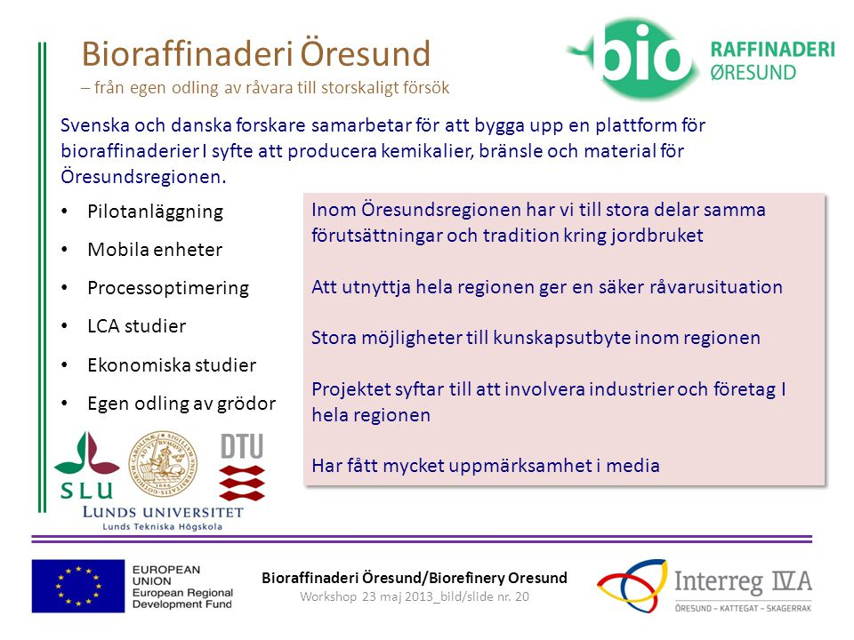 Bioraffinaderi Öresund – från egen odling av råvara till storskaligt försök
