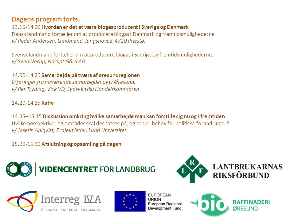 Dagens program forts. 13.15-14.00 Hvordan er det at være biogasproducent i Sverige og Danmark.