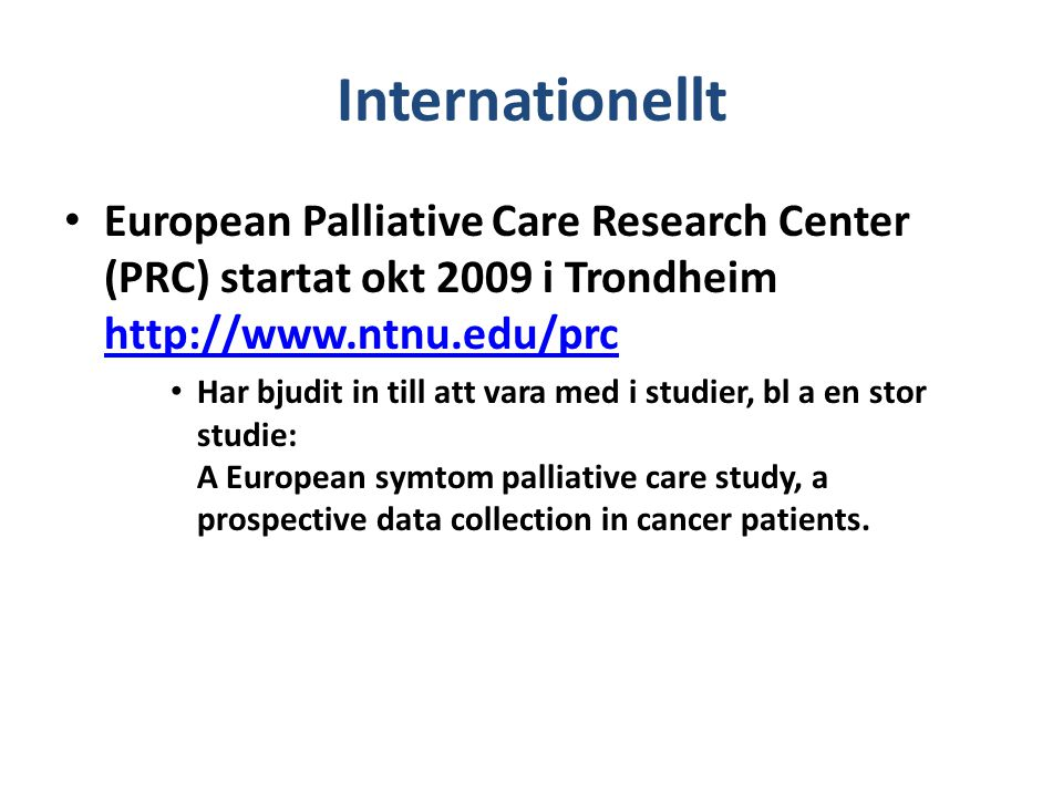 Internationellt European Palliative Care Research Center (PRC) startat okt 2009 i Trondheim http://www.ntnu.edu/prc.