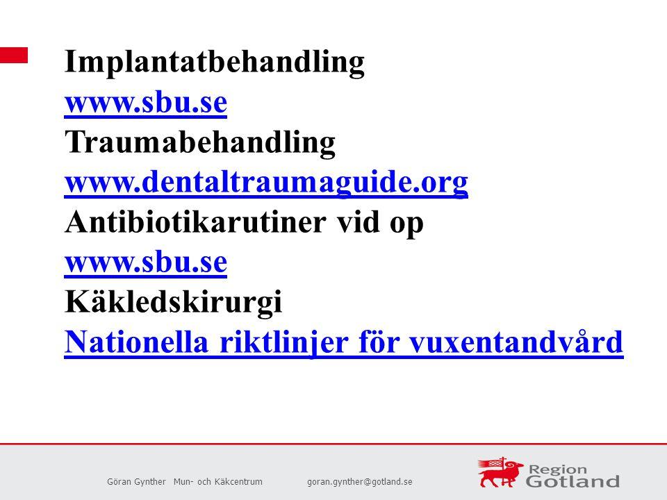 Implantatbehandling www.sbu.se. Traumabehandling. www.dentaltraumaguide.org. Antibiotikarutiner vid op.