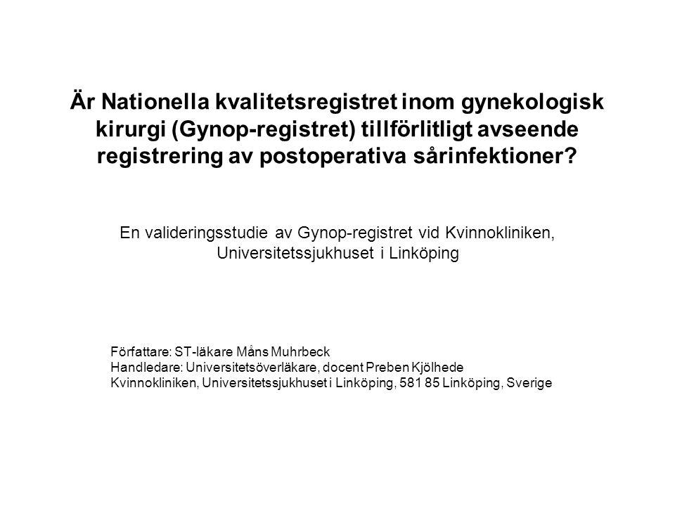 Är Nationella kvalitetsregistret inom gynekologisk kirurgi (Gynop-registret) tillförlitligt avseende registrering av postoperativa sårinfektioner En valideringsstudie av Gynop-registret vid Kvinnokliniken, Universitetssjukhuset i Linköping