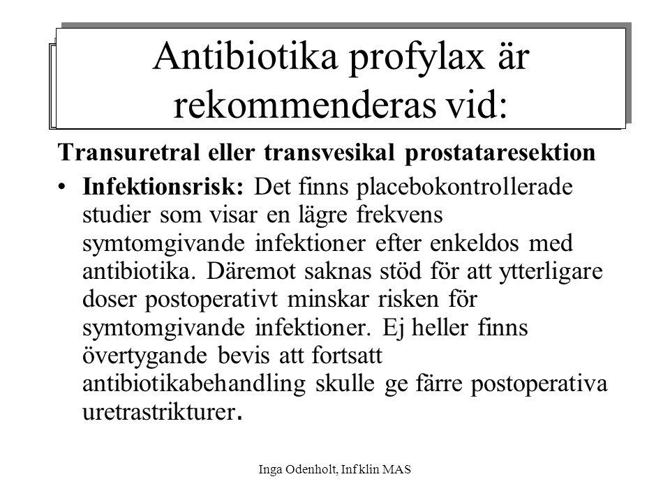 Antibiotika profylax är rekommenderas vid: Urologisk kirurgi