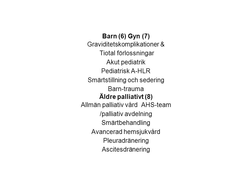 Barn (6) Gyn (7) Äldre palliativt (8)