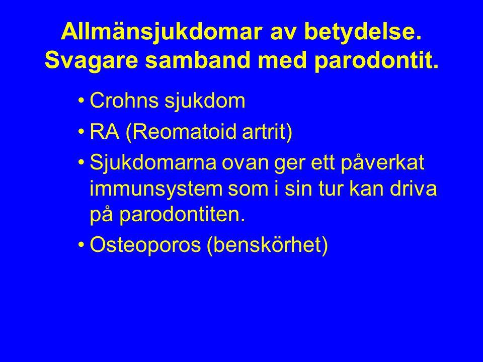 Allmänsjukdomar av betydelse. Svagare samband med parodontit.