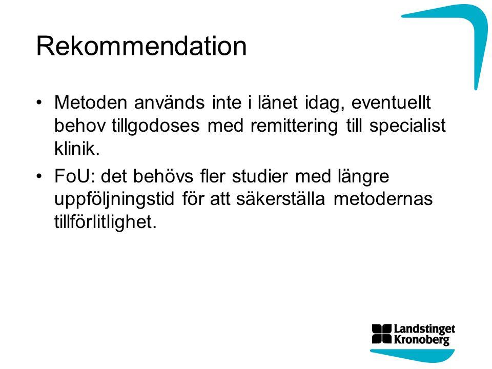 Rekommendation Metoden används inte i länet idag, eventuellt behov tillgodoses med remittering till specialist klinik.