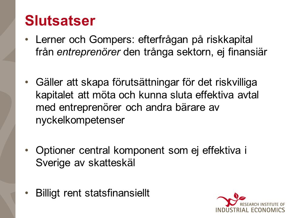 Slutsatser Lerner och Gompers: efterfrågan på riskkapital från entreprenörer den trånga sektorn, ej finansiär.