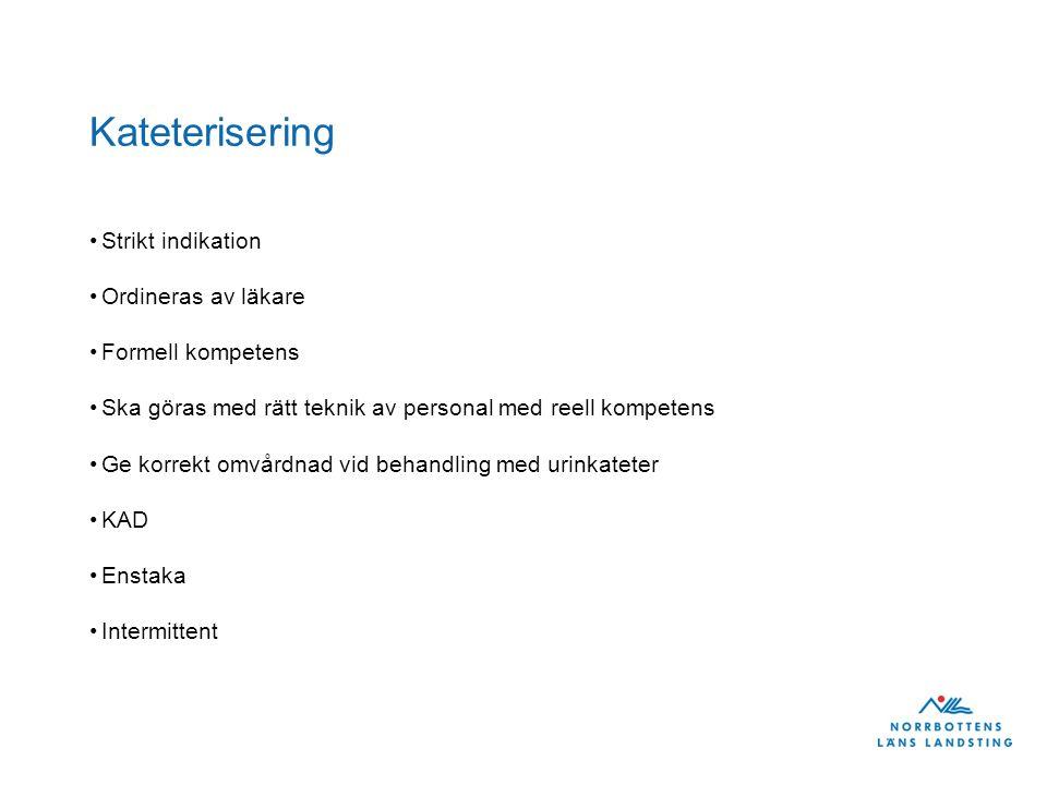 Kateterisering Strikt indikation Ordineras av läkare Formell kompetens
