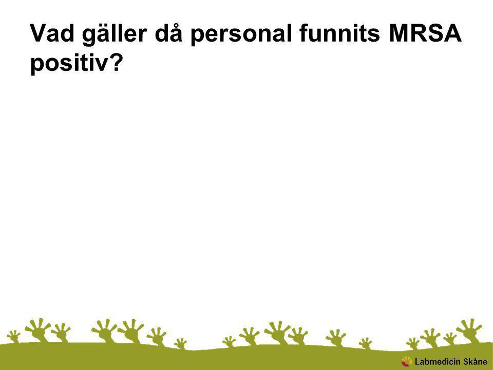 Vad gäller då personal funnits MRSA positiv
