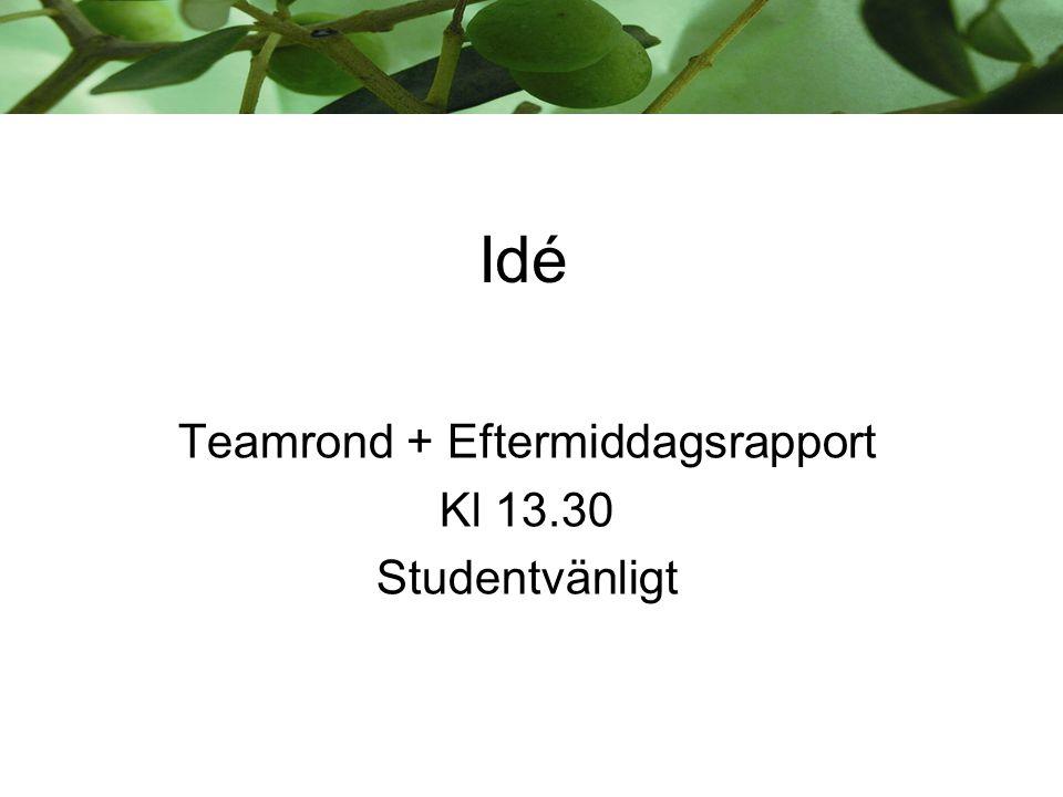 Teamrond + Eftermiddagsrapport Kl 13.30 Studentvänligt