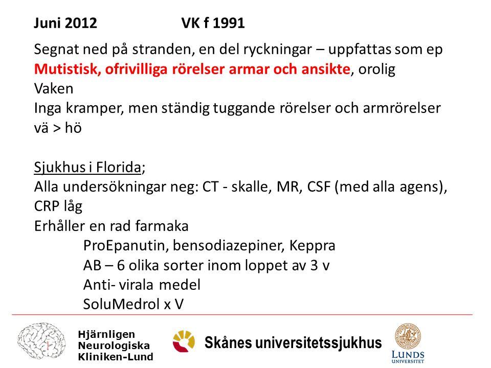 Juni 2012 VK f 1991 Segnat ned på stranden, en del ryckningar – uppfattas som ep. Mutistisk, ofrivilliga rörelser armar och ansikte, orolig.
