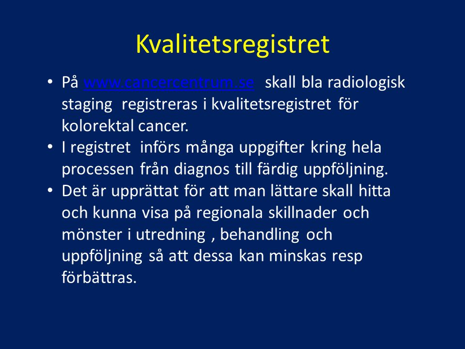 Kvalitetsregistret På www.cancercentrum.se skall bla radiologisk staging registreras i kvalitetsregistret för kolorektal cancer.