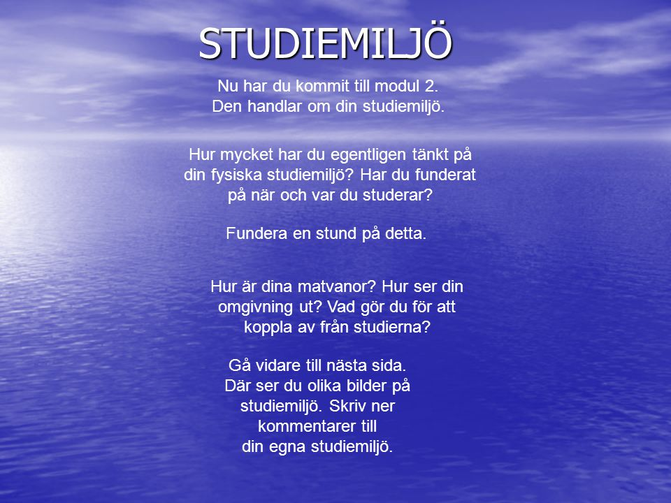 STUDIEMILJÖ Nu har du kommit till modul 2. Den handlar om din studiemiljö.