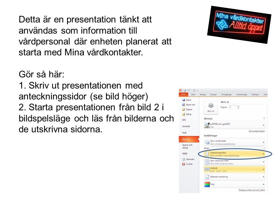Detta är en presentation tänkt att användas som information till vårdpersonal där enheten planerat att starta med Mina vårdkontakter.