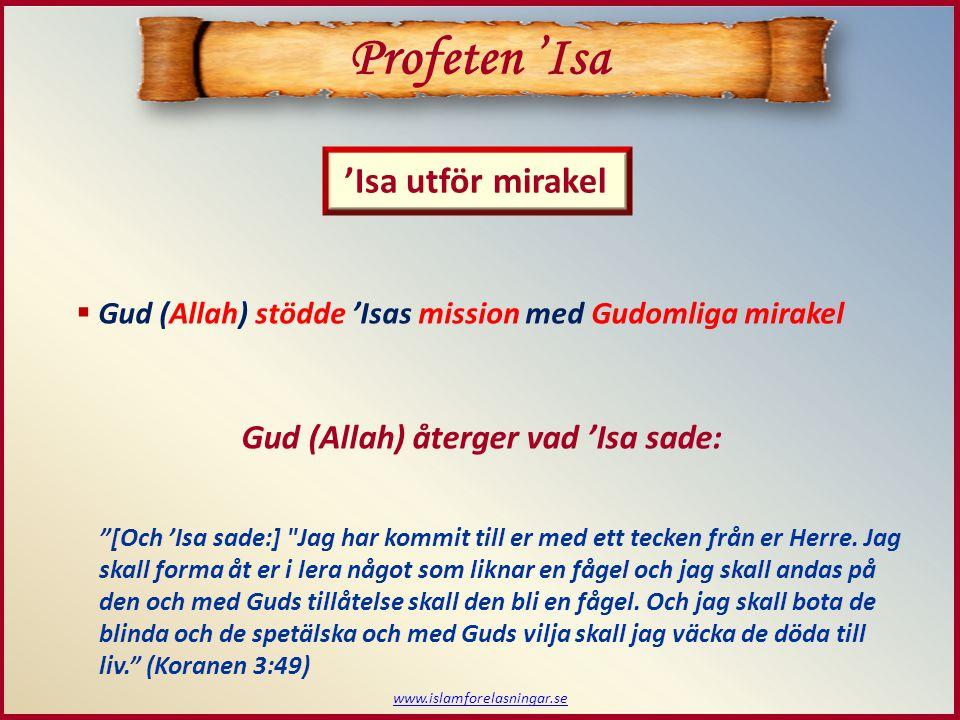Profeten 'Isa 'Isa utför mirakel Gud (Allah) återger vad 'Isa sade: