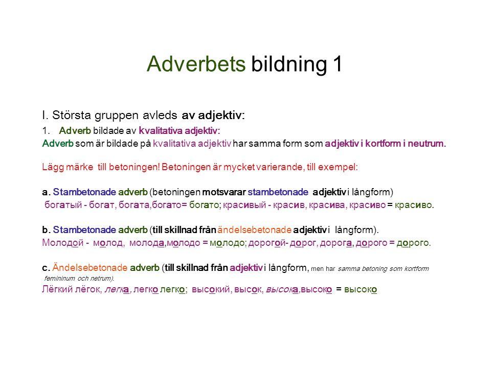 Adverbets bildning 1 I. Största gruppen avleds av adjektiv: