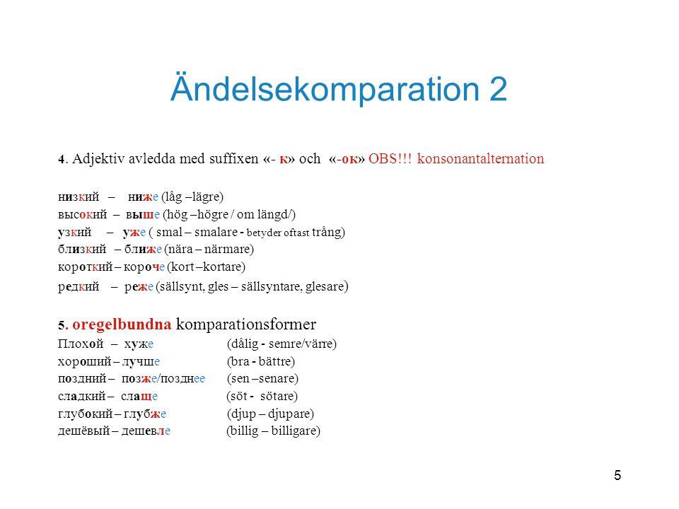 Ändelsekomparation 2 4. Adjektiv avledda med suffixen «- к» och «-ок» OBS!!! konsonantalternation.