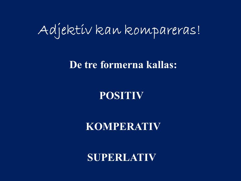 Adjektiv kan kompareras!
