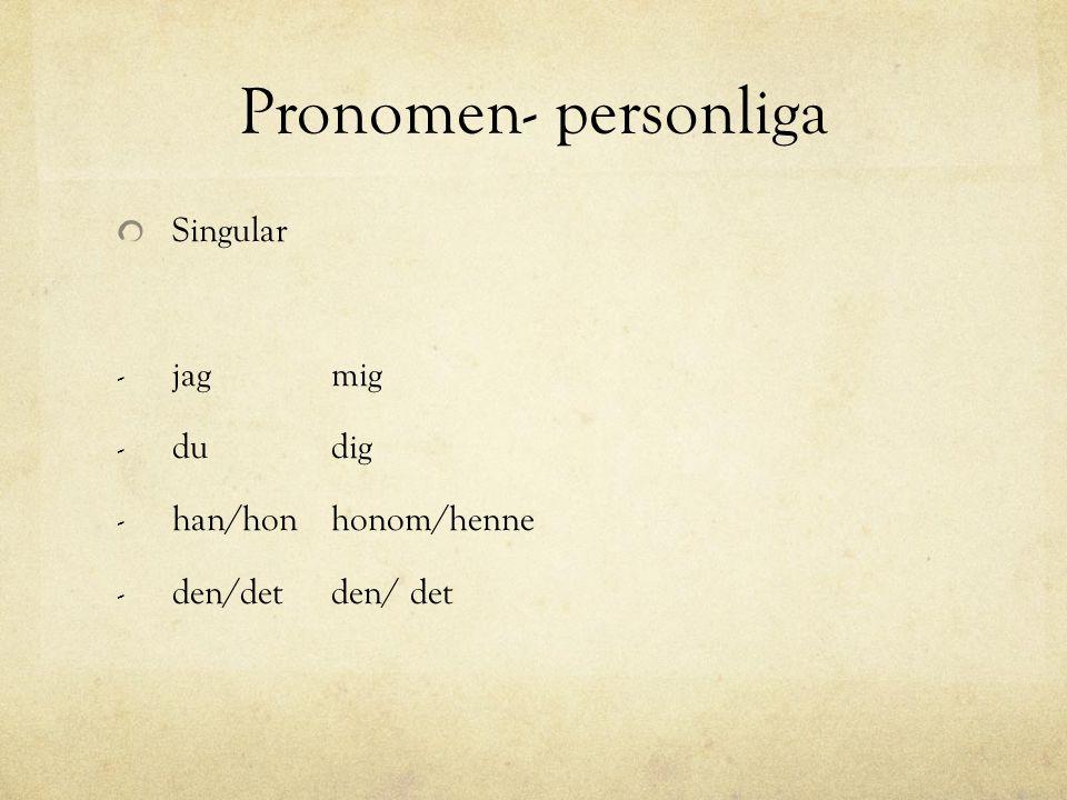 Pronomen- personliga Singular jag mig du dig han/hon honom/henne