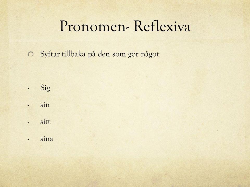 Pronomen- Reflexiva Syftar tillbaka på den som gör något Sig sin sitt