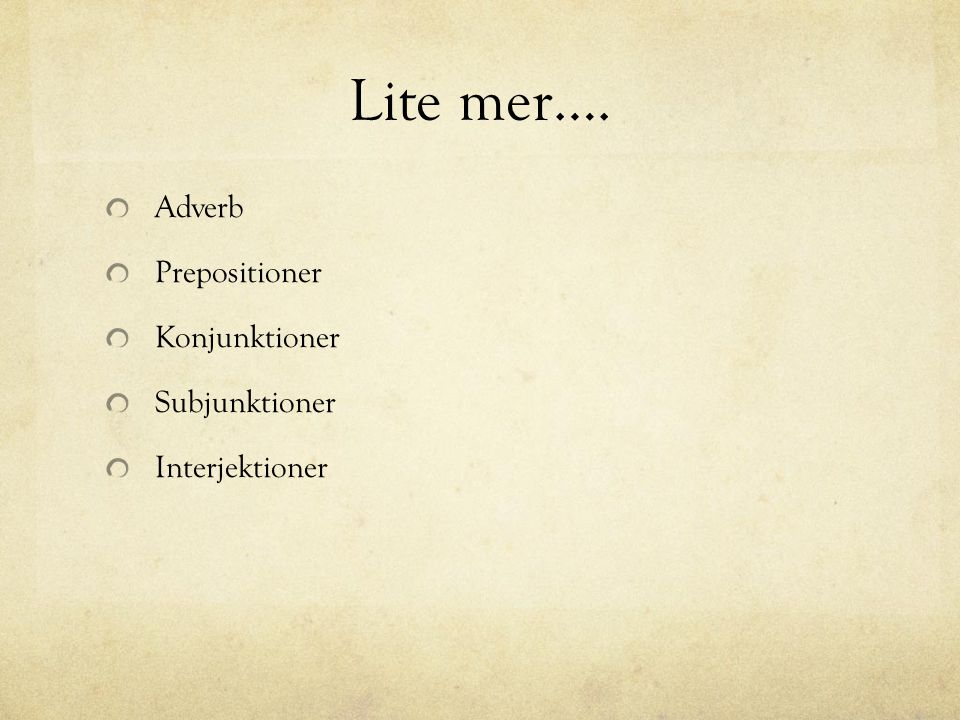 Lite mer…. Adverb Prepositioner Konjunktioner Subjunktioner