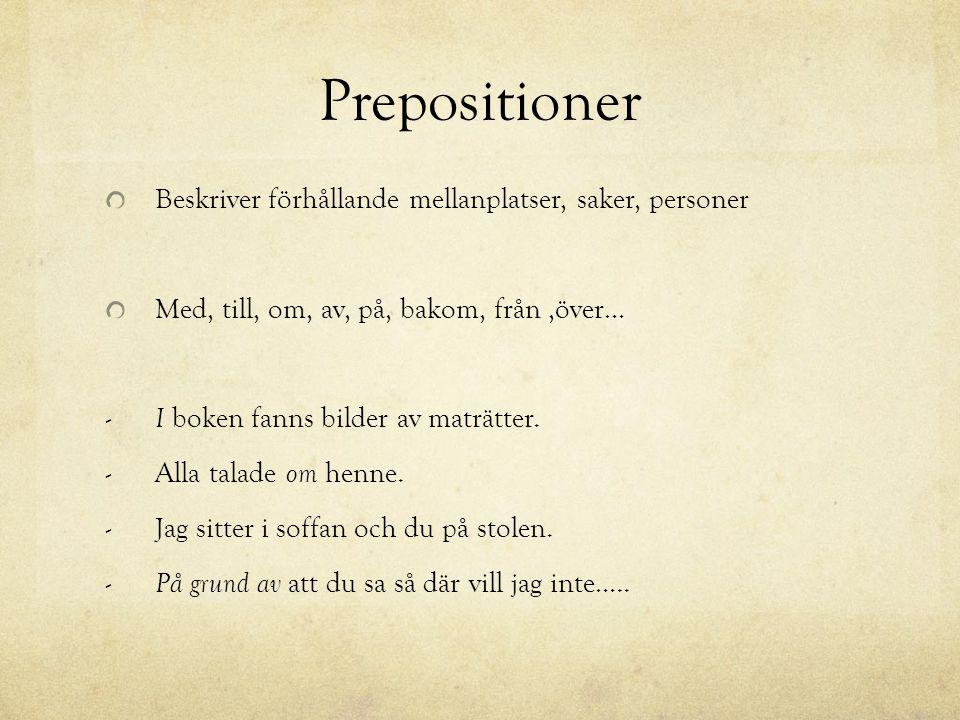 Prepositioner Beskriver förhållande mellanplatser, saker, personer