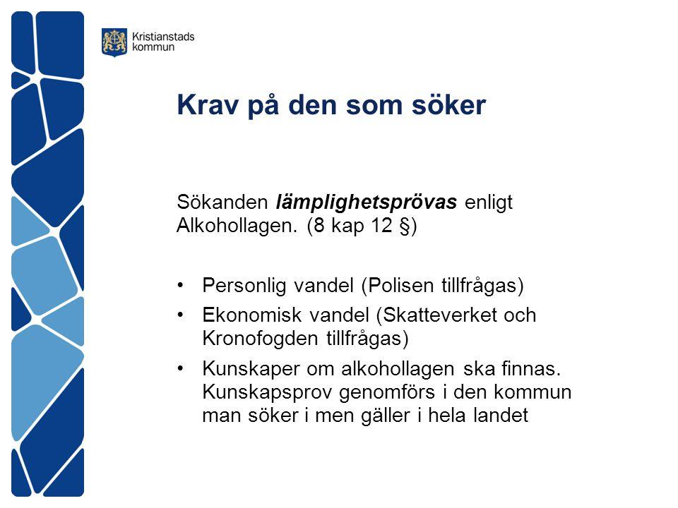 Krav på den som söker Sökanden lämplighetsprövas enligt Alkohollagen. (8 kap 12 §) Personlig vandel (Polisen tillfrågas)