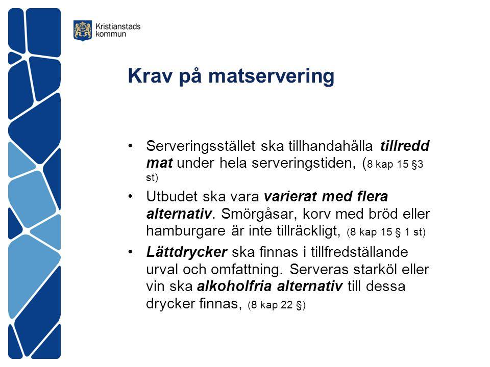 Krav på matservering Serveringsstället ska tillhandahålla tillredd mat under hela serveringstiden, (8 kap 15 §3 st)