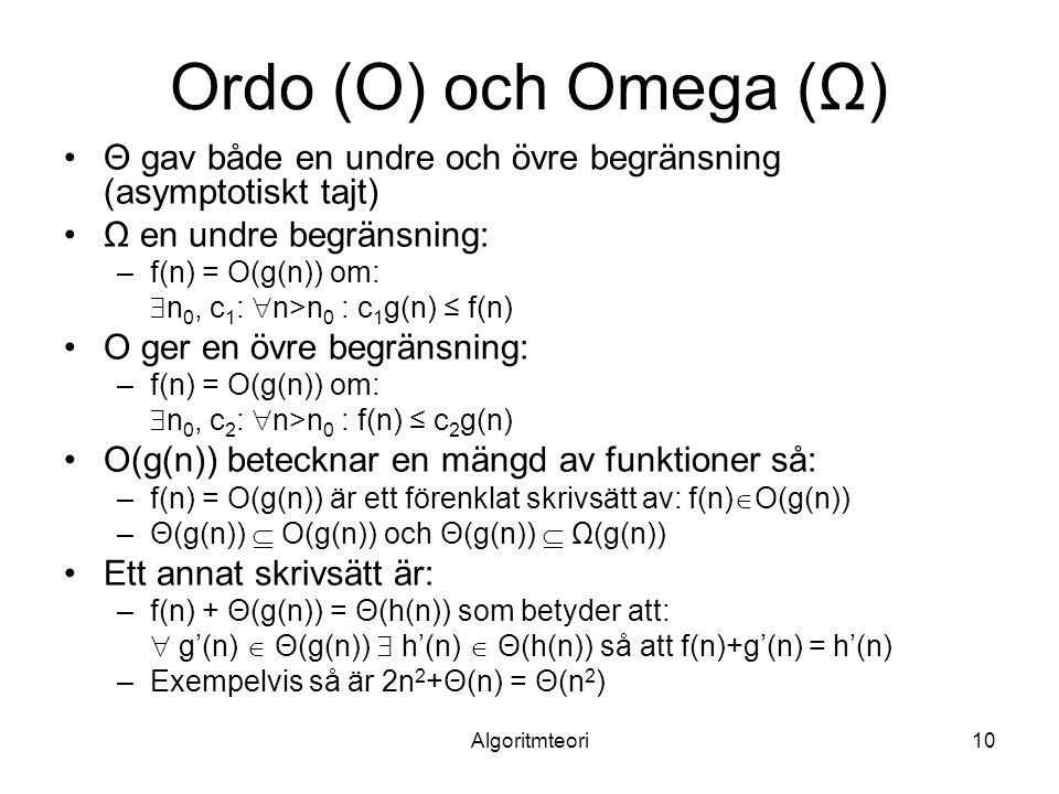 Ordo (O) och Omega (Ω) Θ gav både en undre och övre begränsning (asymptotiskt tajt) Ω en undre begränsning: