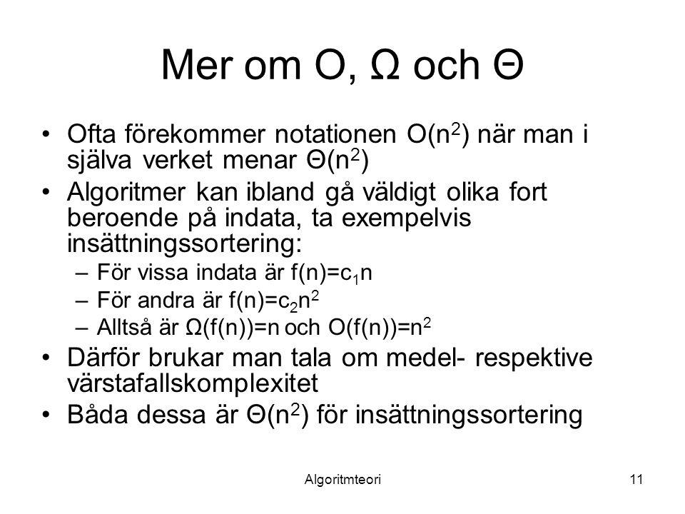 Mer om O, Ω och Θ Ofta förekommer notationen O(n2) när man i själva verket menar Θ(n2)