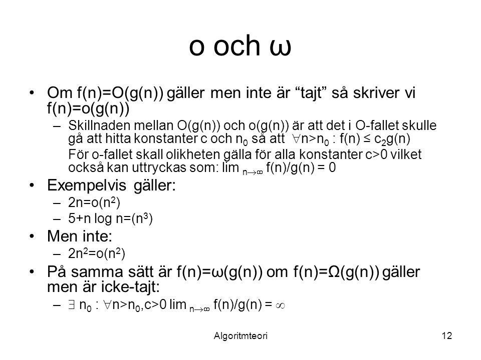o och ω Om f(n)=O(g(n)) gäller men inte är tajt så skriver vi f(n)=o(g(n))
