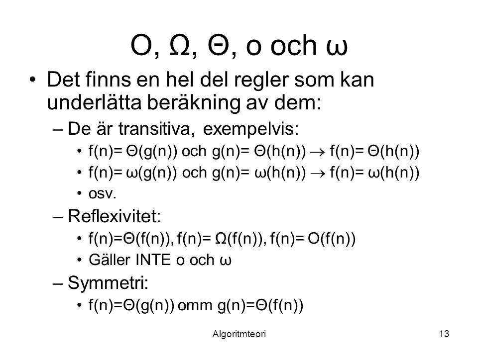 O, Ω, Θ, o och ω Det finns en hel del regler som kan underlätta beräkning av dem: De är transitiva, exempelvis: