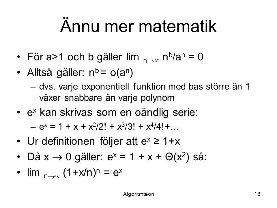 Ännu mer matematik För a>1 och b gäller lim n nb/an = 0
