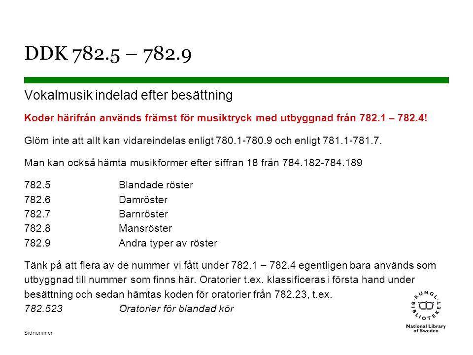 DDK 782.5 – 782.9 Vokalmusik indelad efter besättning